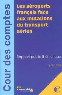 Les aéroports français face aux mutations du transport aérien : rapport public thématique, juillet 2008