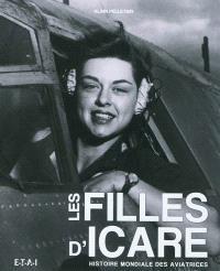 Les filles d'Icare : histoire mondiale des aviatrices
