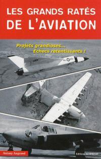 Les grands ratés de l'aviation : projets grandioses... échecs retentissants !