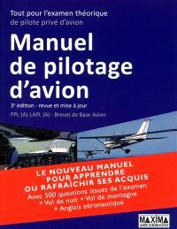 Manuel de pilotage d'avion : tout pour l'examen théorique de pilote privé d'avion : PPL (A)-LAPL (A), brevet de base avion