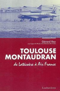 Toulouse Montaudran : de Latécoère à Air France