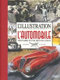 L'Illustration : l'automobile : histoire d'une révolution : 1880-1950