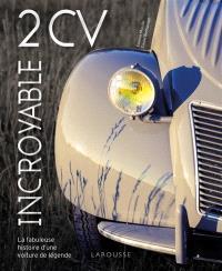 Incroyable 2 CV : la fabuleuse histoire d'une voiture de légende