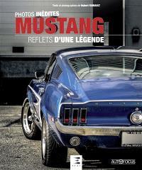 Mustang : reflets d'une légende : photos inédites