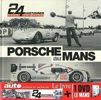 Porsche au Mans : 24 histoires pour un mythe