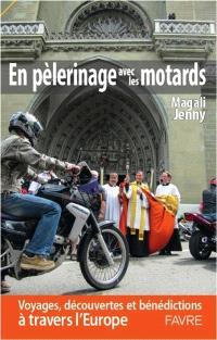 En pèlerinage avec les motards : voyages, découvertes et bénédictions en Europe
