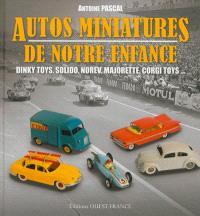 Autos miniatures de notre enfance : Dinky toys, Solido, Norev, Majorette, Jep, Corgi toys...