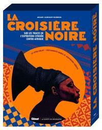 La croisière noire : sur les traces de l'Expédition Citroën Centre-Afrique : documents rares et souvenirs inédits
