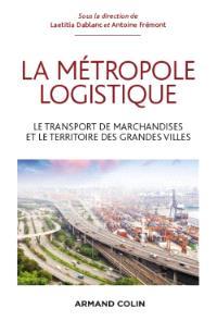 La métropole logistique : le transport de marchandises et le territoire des grandes villes
