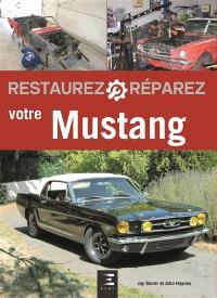 Restaurez, réparez votre Mustang : de 1964 1-2 à 1970