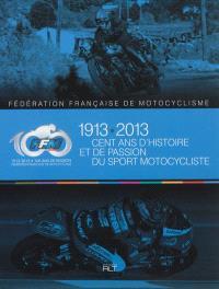1913-2013 : cent ans d'histoire et de passion du sport motocycliste