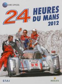 24 heures du Mans 2012 : le livre officiel de la plus grande course d'endurance du monde