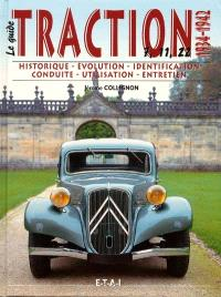La Citroën traction. Volume 1, Le guide de la Traction : historique, identification, évolution, restauration, entretien, conduite