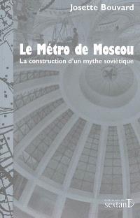 Le métro de Moscou : la construction d'un mythe soviétique