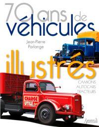 70 ans de véhicules illustrés : camions, autocars, tracteurs