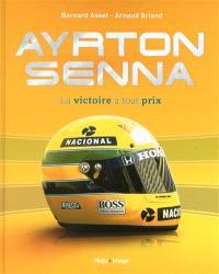 Ayrton Senna : la victoire à tout prix