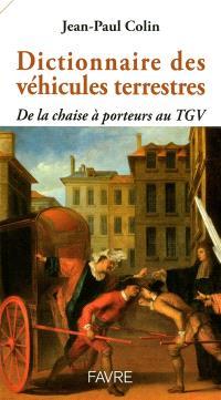 Dictionnaire des véhicules terrestres : de la chaise à porteurs au TGV