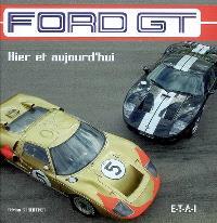 Ford GT : hier et aujourd'hui