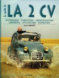 La 2 CV : historique, identification, évolution, restauration, entretien, conduite