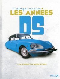 Les années DS : la folle histoire d'un modèle mythique
