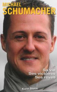Michael Schumacher : sa vie, ses victoires, ses rêves