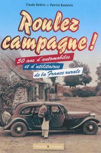 Roulez campagne ! : 50 ans d'automobiles et d'utilitaires de la France rurale