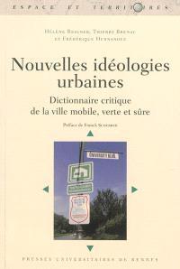 Nouvelles idéologies urbaines : dictionnaire critique de la ville mobile, verte et sûre