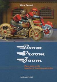 Boom, vroom, zoom : toutes les motos françaises en tôle et étrangères apparentées, 1900-1975