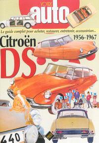 Citroën DS : 1956-1967 : le guide complet pour acheter, restaurer, entretenir, accessoiriser...