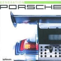Génération Porsche : ein Album voller Geschwindigkeit, an album of livong history,une histoire vivante, racontée en image