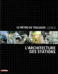 L'architecture des stations : le métro de Toulouse, ligne B