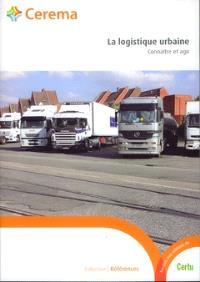 La logistique urbaine : connaître et agir