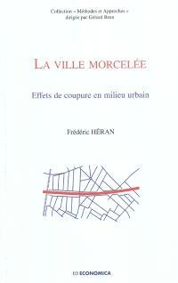 La ville morcelée : effets de coupure en milieu urbain