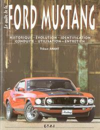 Le guide de la Ford Mustang : historique, évolution, identification, conduite, utilisation, entretien