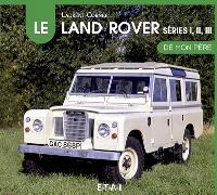 Le Land Rover, séries I, II et III de mon père