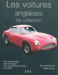 Les voitures anglaises de collection : leurs cotes aujourd'hui, leurs prix d'époque, leurs caractéristiques techniques, leur histoire