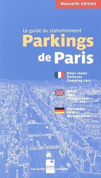 Parkings de Paris : le guide du stationnement : deux roues, voitures, camping car