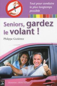 Seniors, gardez le volant ! : tout pour conduire le plus longtemps possible