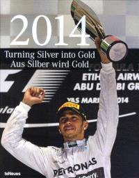 2014 : turning silver into gold = Aus silber wird gold