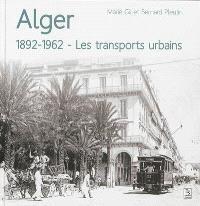 Alger : 1892-1962 : les transports urbains