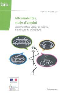 Altermobilités, mode d'emploi : déterminants et usages de mobilités alternatives au tout voiture