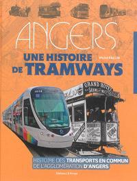 Angers : une histoire de tramways : histoire des transports en commun de l'agglomération d'Angers