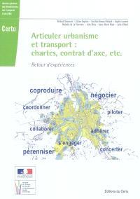 Articuler urbanisme et transport : chartes, contrat d'axe, etc. : retour d'expériences