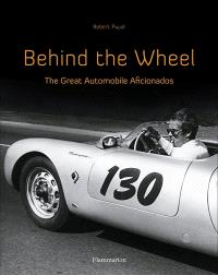 Behind the wheel : introducing legendary stars of the thrilling world of the automobile