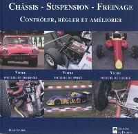 Châssis, suspension, freinage : contrôler, régler et améliorer votre voiture de tourisme, votre voiture de sport, votre voiture de course