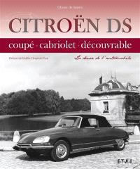 Citroën DS : coupé, cabriolet, découvrable : la déesse de l'automobile