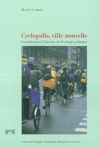 Cyclopolis, ville nouvelle : contribution à l'histoire de l'écologie politique