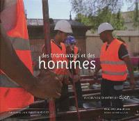 Des tramways et des hommes : au coeur du chantier de Dijon