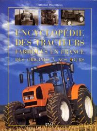 Encyclopédie des tracteurs fabriqués en France, des origines à nos jours
