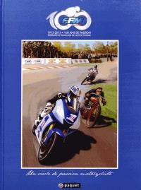 FFM, Fédération française de motocyclisme, 1913-2013 : 100 ans de passion : un siècle de passion motocycliste